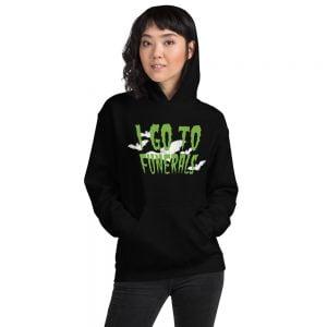 I go to funerals hoodie