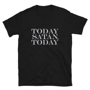 Today Satan Today black t-shirt